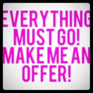 MAKE ME AN OFFER...EVERYTHING MUST GO!!!